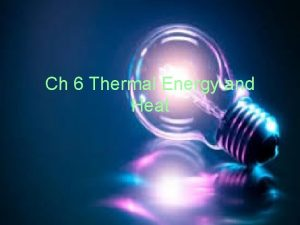 Ch 6 Thermal Energy and Heat Thermal Energy