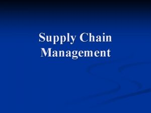 Supply Chain Management Supply Chain The sequence of