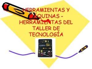 HERRAMIENTAS Y MQUINAS HERRAMIENTAS DEL TALLER DE TECNOLOGA