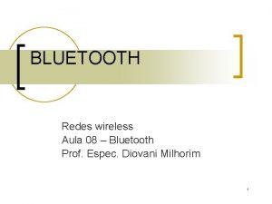 BLUETOOTH Redes wireless Aula 08 Bluetooth Prof Espec
