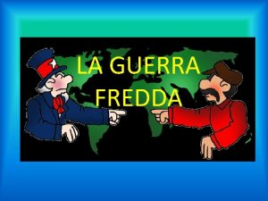 LA GUERRA FREDDA 1 INTRODUZIONE 2 LE DUE
