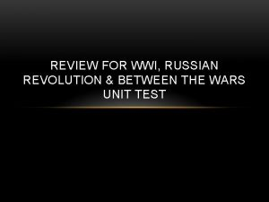 REVIEW FOR WWI RUSSIAN REVOLUTION BETWEEN THE WARS