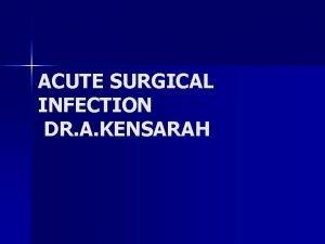 ACUTE SURGICAL INFECTION DR A KENSARAH ACUTE SURGICAL