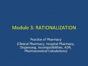 Module 3 RATIONALIZATION Practice of Pharmacy Clinical Pharmacy