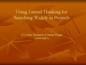 Using Lateral Thinking for Searching Widely in Projects