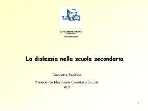 ASSOCIAZIONE ITALIANA DISLESSIA www dislessia it La dislessia