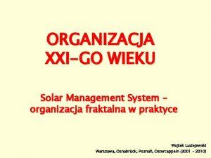 ORGANIZACJA XXIGO WIEKU Solar Management System organizacja fraktalna