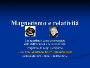 Magnetismo e relativit Il magnetismo come conseguenza dellelettrostatica
