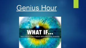 Genius Hour What is Genius Hour http safeshare