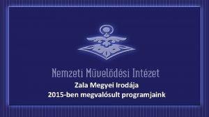 Zala Megyei Irodja 2015 ben megvalsult programjaink Galambok
