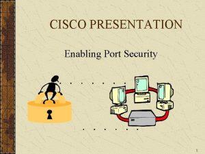 CISCO PRESENTATION Enabling Port Security 1 2950 CISCO