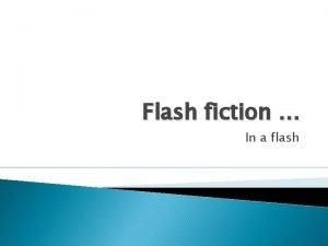 Flash fiction In a flash Shortest short story
