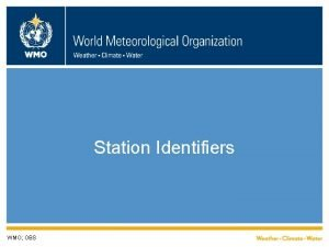 Station Identifiers WMO OBS WIGOS station identifiers WHY