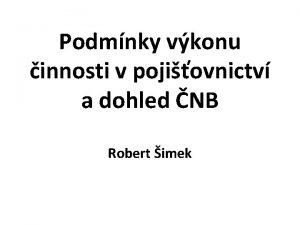 Podmnky vkonu innosti v pojiovnictv a dohled NB