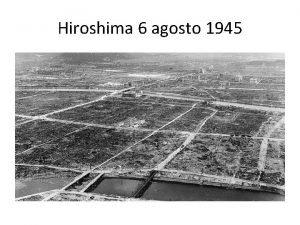 Hiroshima 6 agosto 1945 6 e 9 agosto