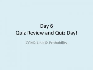 Day 6 Quiz Review and Quiz Day CCM