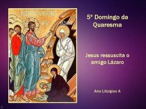 5 Domingo da Quaresma Jesus ressuscita o amigo