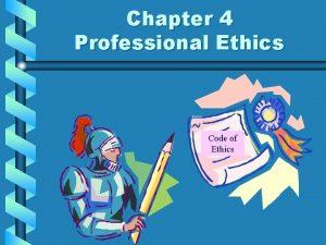 Chapter 4 Professional Ethics Code of Ethics Presentation