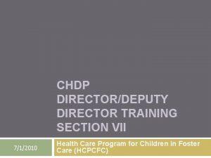 CHDP DIRECTORDEPUTY DIRECTOR TRAINING SECTION VII 712010 Health