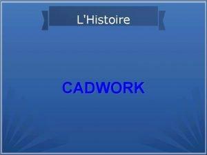 LHistoire CADWORK Cadwork 1980 Cration de Cadwork par
