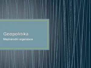 Geopolitika Mezinrodn organizace Mezinrodn vztahy zahranin vztahy mezi