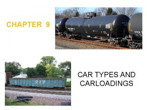 CHAPTER 9 CAR TYPES AND CARLOADINGS Car Types