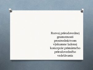Rozvoj prrodovednej gramotnosti prostrednctvom vskumne ladenej koncepcie primrneho