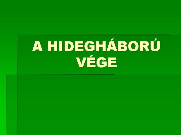 A HIDEGHBOR VGE Kis hideghbor a nyolcvanas vekben
