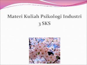 Materi Kuliah Psikologi Industri 3 SKS PSIKOLOGI INDUSTRI