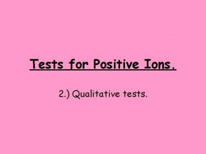 Tests for Positive Ions 2 Qualitative tests Learning