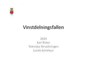 Vinstdelningsfallen 2014 Karl Rter Tekniska frvaltningen Lunds kommun