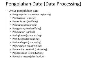 Pengolahan Data Data Processing Unsur pengolahan data Pengumpulan