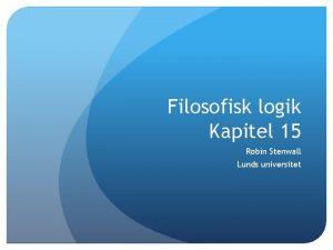 Filosofisk logik Kapitel 15 Robin Stenwall Lunds universitet