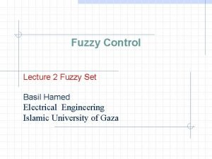 Fuzzy Control Lecture 2 Fuzzy Set Basil Hamed