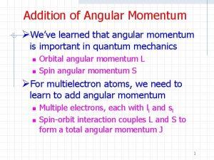Addition of Angular Momentum Weve learned that angular