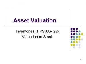 Asset Valuation Inventories HKSSAP 22 Valuation of Stock
