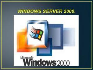 WINDOWS SERVER 2000 WINDOWS SERVER 2000 CONCEPTO Es