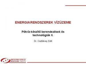 ENERGIARENDSZEREK VZZEME Ptvzkszt berendezsek s technolgik II Dr