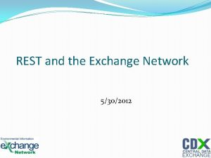 REST and the Exchange Network 5302012 1 REST