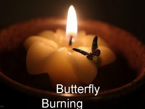 Butterfly Burning Setting of Butterfly Burning n When