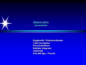 Matematikk Anvendelser Kjeglesnitt Polarkoordinater 3 dim bevegelse Flervariabelteori