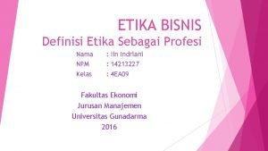 ETIKA BISNIS Definisi Etika Sebagai Profesi Nama NPM