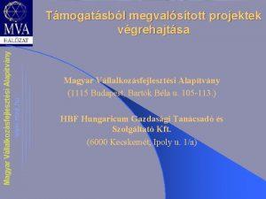 Tmogatsbl megvalstott projektek vgrehajtsa Magyar Vllalkozsfejlesztsi Alaptvny 1115
