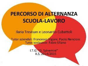PERCORSO DI ALTERNANZA SCUOLALAVORO Ilaria Trevisan e Leonardo