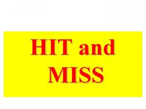 HIT and MISS Hit or Miss Transformation Hit