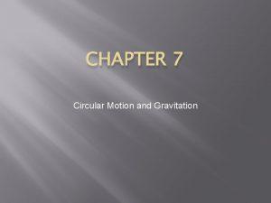 CHAPTER 7 Circular Motion and Gravitation Circular Motion