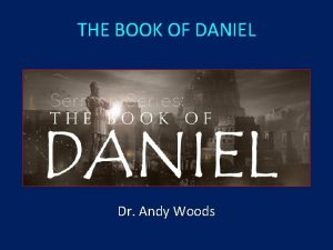 THE BOOK OF DANIEL Dr Andy Woods Message