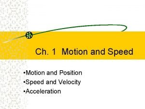 Ch 1 Motion and Speed Motion and Position