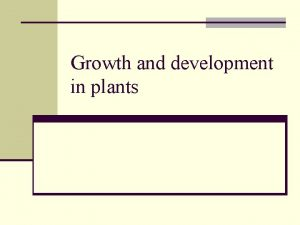 Growth and development in plants Response Stimulus n
