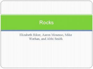 Rocks Elizabeth Riker Aaron Mosesso Mike Werhan and